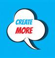 comic speech bubble with phrase create more vector image vector image