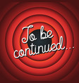 to be continued typography old movie screen vector image vector image
