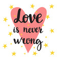 love is never wrong inspirational quote hand vector image vector image