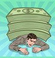 pop art businessman crushed by pile of cash vector image