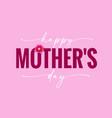 happy mothers day elegant quote calligraphy vector image