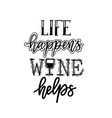 life happens wine helps funny wine lover quote vector image vector image