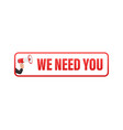 hand holding megaphone with we need you megaphone vector image vector image