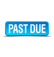 past due blue 3d realistic square isolated button vector image vector image
