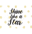 Shine like a star inscription Greeting card with vector image