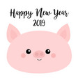 happy new year 2019 pig smiling face pink piggy vector image