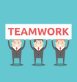 businessmen holding teamwork placard vector image