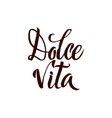 Dolce Vita Italian language Sweet Life Brush Pen vector image vector image