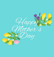happy mothers day flowers and lemons floral vector image vector image
