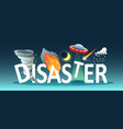 natural disaster text composition vector image vector image