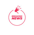 breaking news badge stamp with megaphone icon vector image vector image