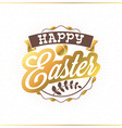 Happy Easter Vintage Holiday Golden Badge Template vector image vector image