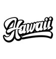 hawaii calligraphic lettering stylish text vector image vector image