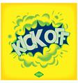 Kick off - pop art comic speech bubble vector image