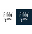 piggy year hand lettering inscription of chinese vector image vector image