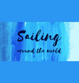 nautical lettering on blue watercolor sailing vector image vector image