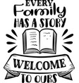 every family has a story welcome to ours family vector image