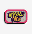 temporarily closed hand drawn lettering sign vector image