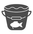 fishing bucket solid icon bucket with water and vector image vector image
