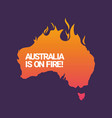 australia is on fire poster vector image vector image