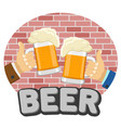 beer bar logo two hands with glasses vector image