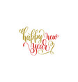 happy new year hand lettering holiday red and gold vector image