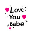 inspirational quotes i love you babe lettering vector image vector image