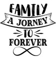 family a jorney to forever family quote vector image