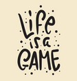 life is a game slogan brush lettering for t shirt vector image