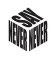 never say simple text slogan t shirt graphic vector image