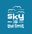 sky is limit lettering inspiring creative vector image vector image