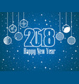 2018 happy new year hanging christmas balls vector image vector image