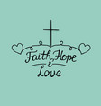 hand lettering faith hope and love with cross and vector image vector image