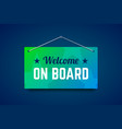 welcome on board sign on the wall vector image