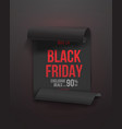 black friday poster 3d realistic paper scroll vector image