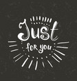 just for you - hand drawn lettering vector image