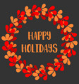 holidays card with christmas wreath and happy holi vector image