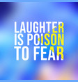 laughter is poison to fear life quote with modern vector image vector image