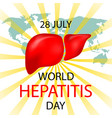 world hepatitis day concept vector image