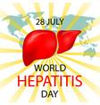 world hepatitis day concept vector image