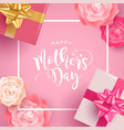 happy mothers day card with gift and rose flower vector image vector image