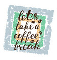 lets take a coffee break lettering on grunge vector image vector image