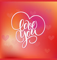 love you hand written brush lettering with hearts vector image