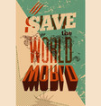 save the world typographic retro grunge poster vector image vector image