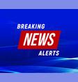 news alerts banner blue background breaking vector image vector image