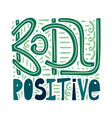 body positive hand-drawn motivational lettering vector image vector image