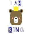 i am king slogan with bear face vector image vector image