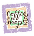 coffee shop lettering on grunge background vector image vector image