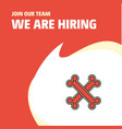 join our team busienss company bones we are vector image vector image