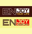 typography slogan enjoy your life vector image vector image